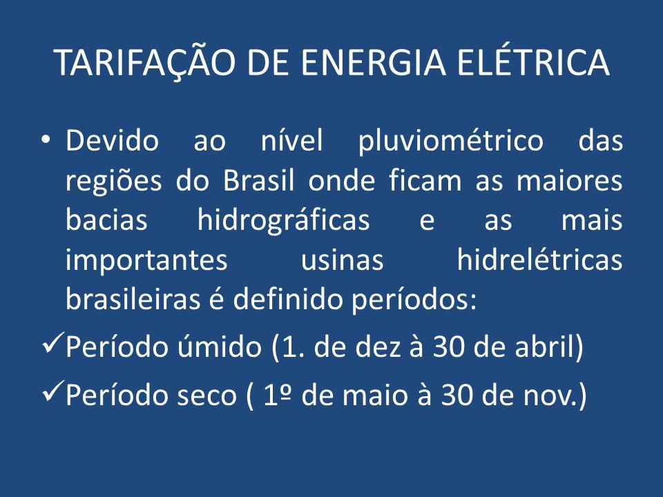 TARIFAÇÃO DE ENERGIA ELÉTRICA Devido ao nível pluviométrico das regiões do Brasil onde ficam as maiores bacias hidrográficas e as mais importantes usi