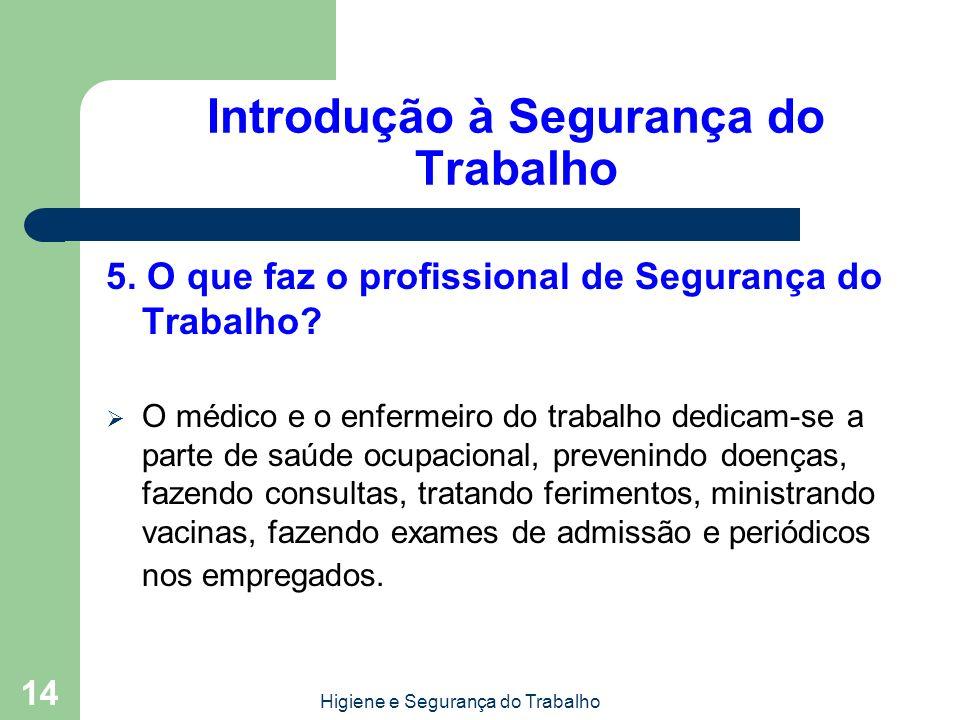Higiene e Segurança do Trabalho 14 Introdução à Segurança do Trabalho 5. O que faz o profissional de Segurança do Trabalho? O médico e o enfermeiro do