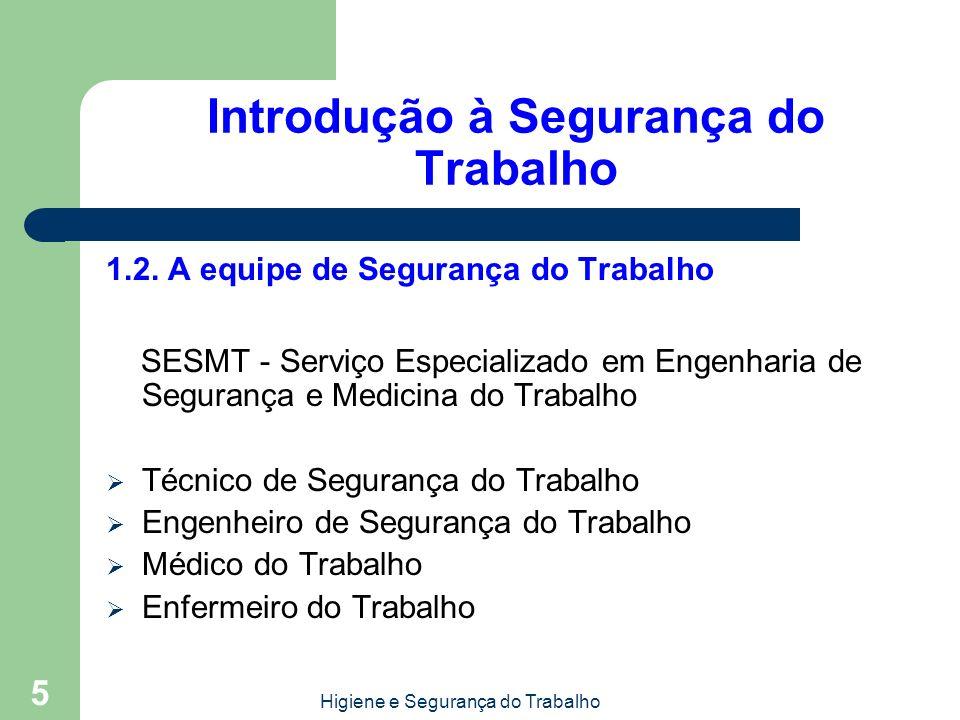 Higiene e Segurança do Trabalho 5 Introdução à Segurança do Trabalho 1.2. A equipe de Segurança do Trabalho SESMT - Serviço Especializado em Engenhari