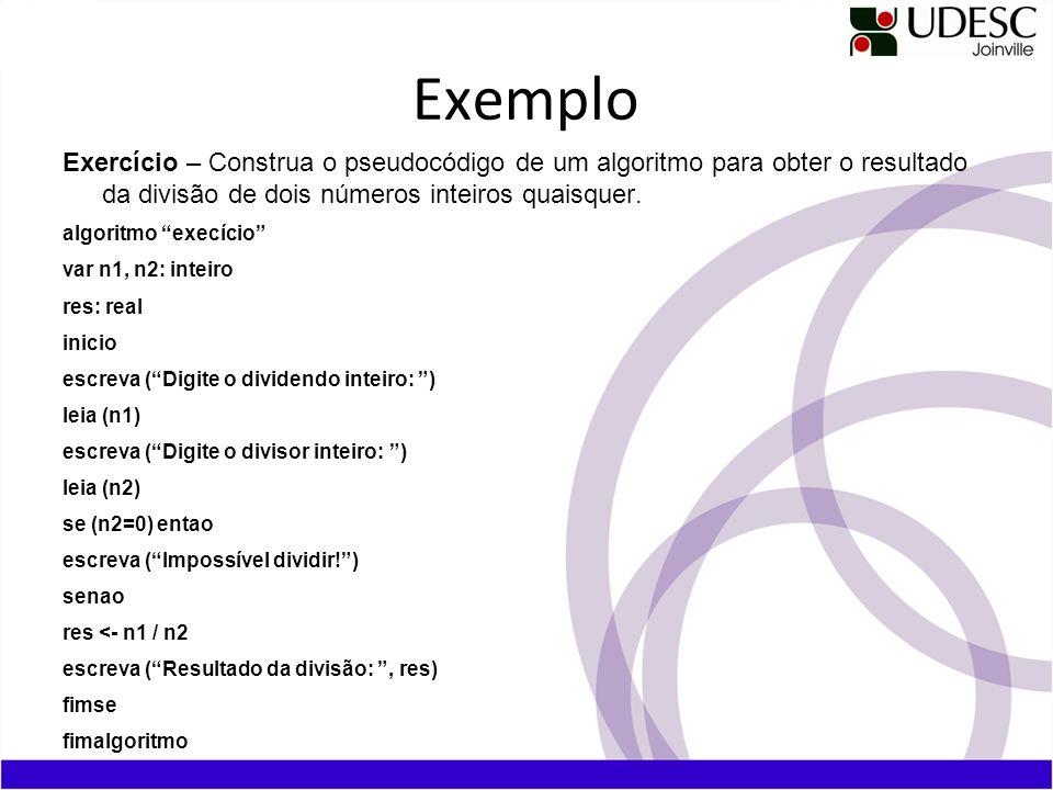 Exemplo Exercício – Construa o pseudocódigo de um algoritmo para obter o resultado da divisão de dois números inteiros quaisquer. algoritmo execício v