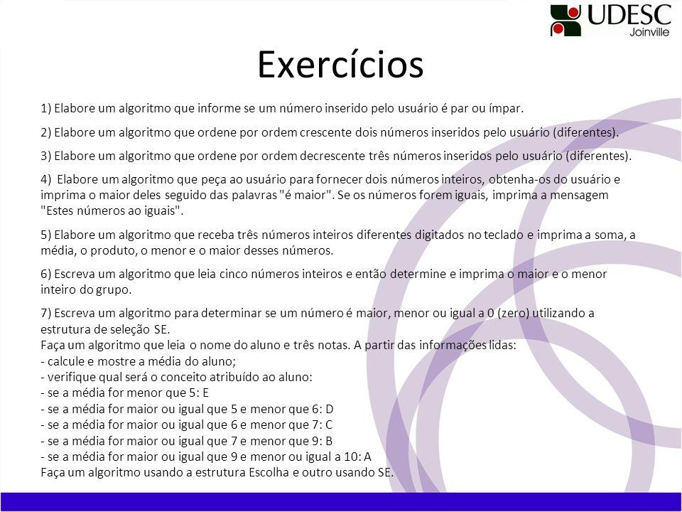 Exercícios 1) Elabore um algoritmo que informe se um número inserido pelo usuário é par ou ímpar. 2) Elabore um algoritmo que ordene por ordem crescen