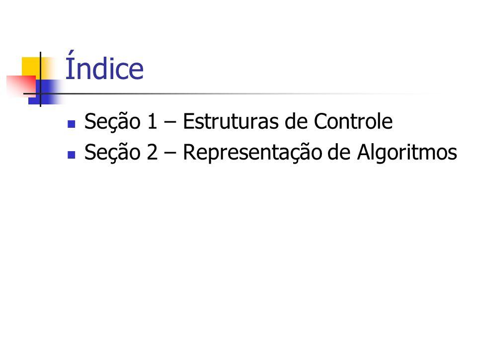 Índice Seção 1 – Estruturas de Controle Seção 2 – Representação de Algoritmos