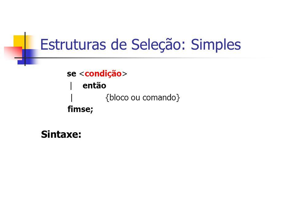 Estruturas de Seleção: Simples se | então | {bloco ou comando} fimse; Sintaxe: