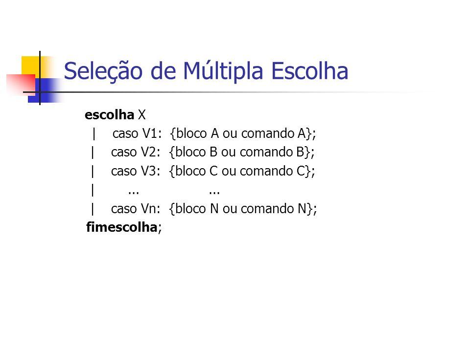 Seleção de Múltipla Escolha escolha X |caso V1: {bloco A ou comando A}; | caso V2: {bloco B ou comando B}; | caso V3: {bloco C ou comando C}; |......