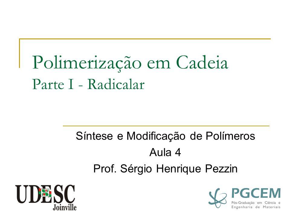 Polimerização em Cadeia O centro ativo é uma insaturação e não há formação de subprodutos.