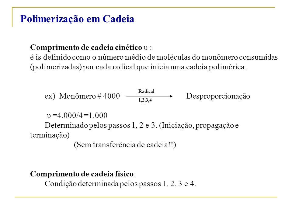 Comprimento de cadeia cinético υ : é is definido como o número médio de moléculas do monômero consumidas (polimerizadas) por cada radical que inicia u
