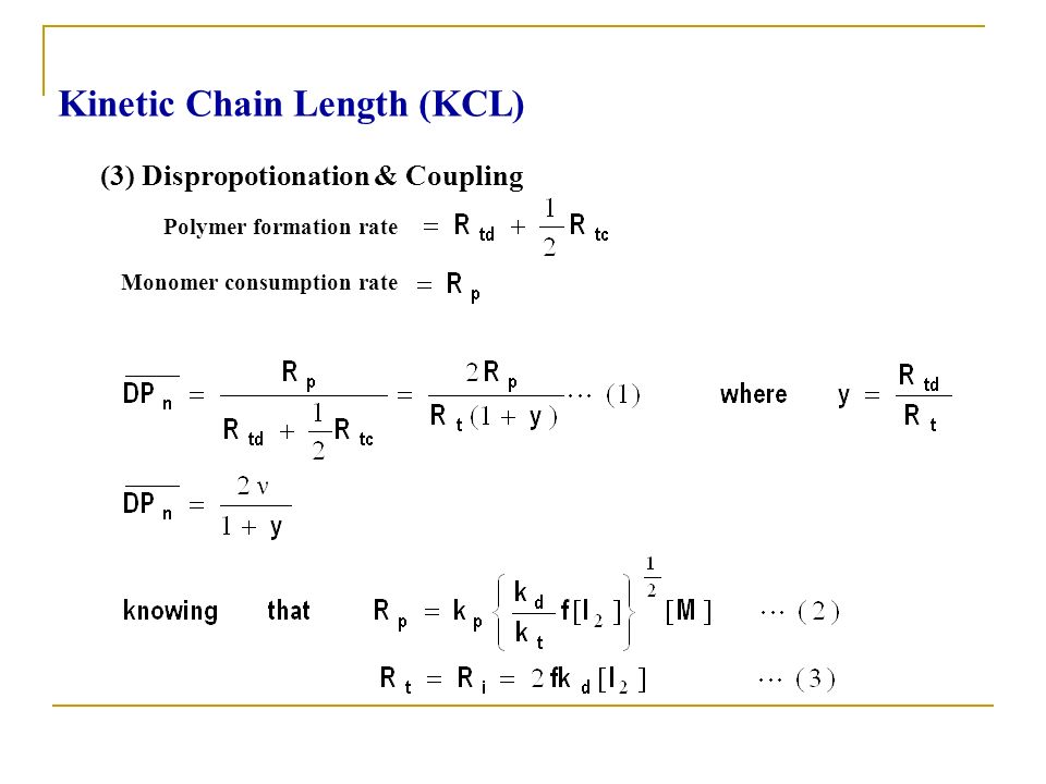 (3) Dispropotionation & Coupling Polymer formation rate Monomer consumption rate Kinetic Chain Length (KCL)