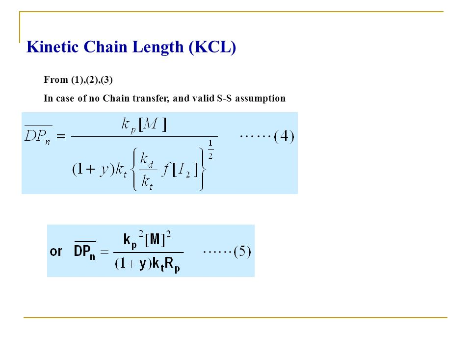 From (1),(2),(3) In case of no Chain transfer, and valid S-S assumption Kinetic Chain Length (KCL)