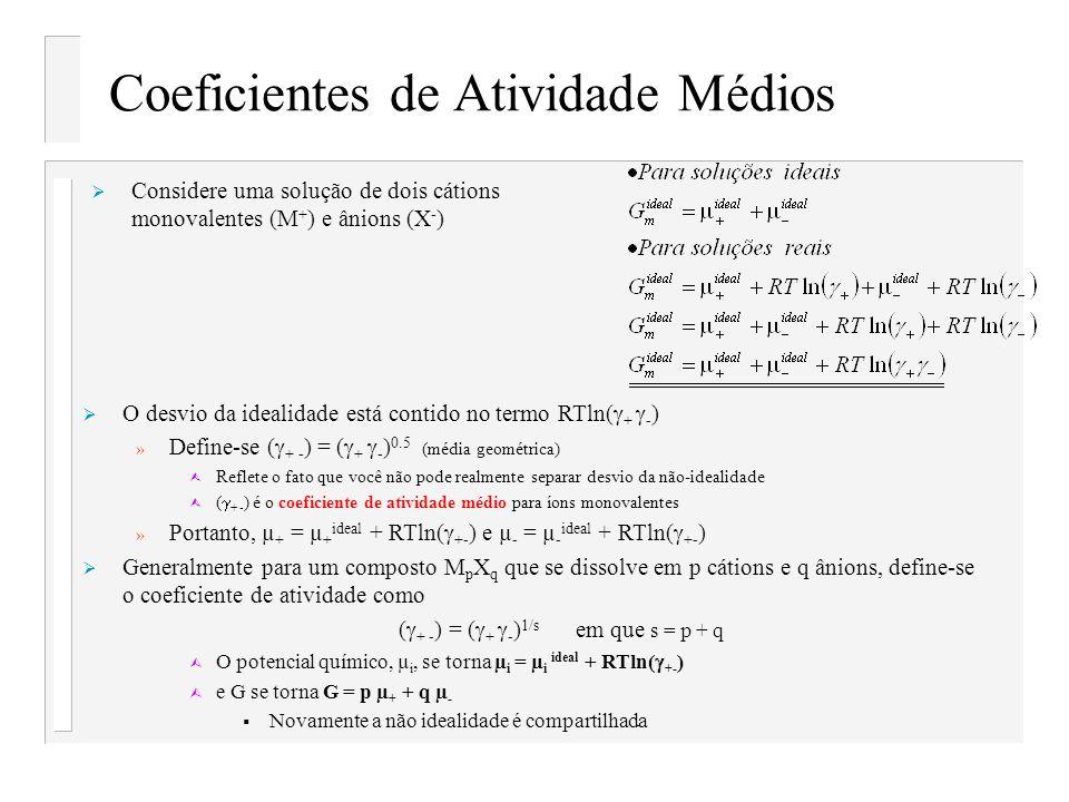 Coeficientes de Atividade Médios Considere uma solução de dois cátions monovalentes (M + ) e ânions (X - ) O desvio da idealidade está contido no term