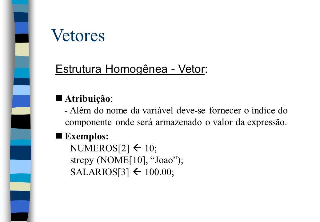 Vetores Estrutura Homogênea - Vetor: Atribuição: - Além do nome da variável deve-se fornecer o índice do componente onde será armazenado o valor da expressão.