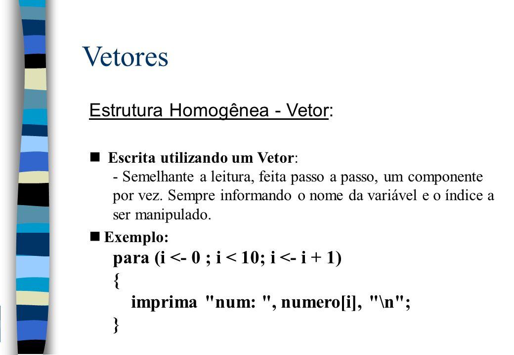 Vetores Estrutura Homogênea - Vetor: Escrita utilizando um Vetor: - Semelhante a leitura, feita passo a passo, um componente por vez. Sempre informand