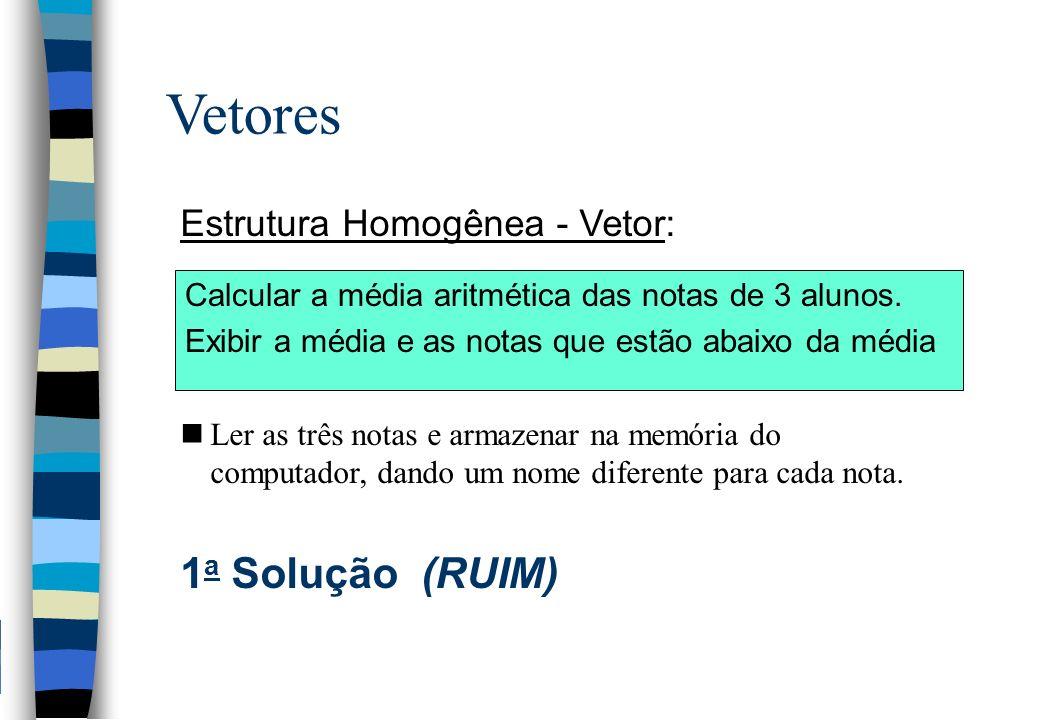 Vetores Estrutura Homogênea - Vetor: nLer as três notas e armazenar na memória do computador, dando um nome diferente para cada nota. 1 a Solução (RUI