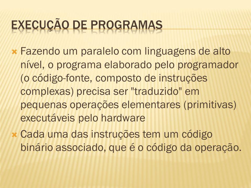 Fazendo um paralelo com linguagens de alto nível, o programa elaborado pelo programador (o código-fonte, composto de instruções complexas) precisa ser