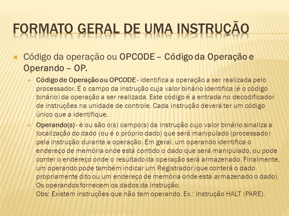 Código da operação ou OPCODE – Código da Operação e Operando – OP. Código de Operação ou OPCODE - identifica a operação a ser realizada pelo processad