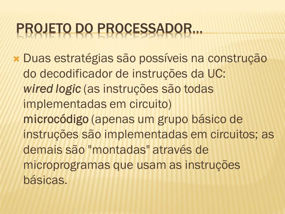 Duas estratégias são possíveis na construção do decodificador de instruções da UC: wired logic (as instruções são todas implementadas em circuito) mic