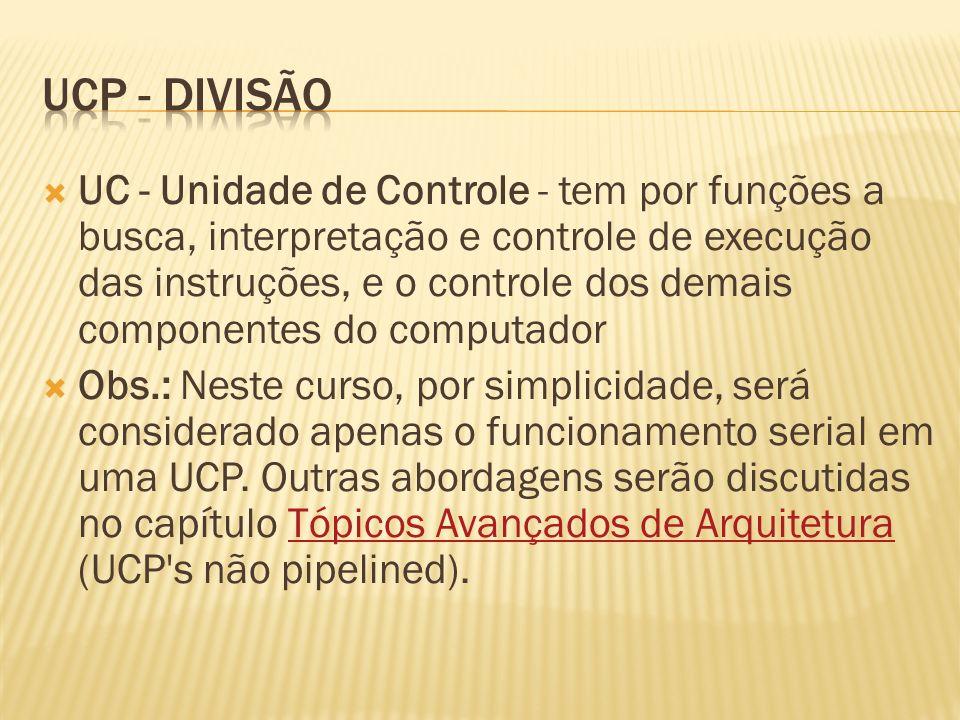 UC - Unidade de Controle - tem por funções a busca, interpretação e controle de execução das instruções, e o controle dos demais componentes do comput