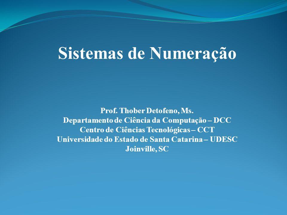 Sistemas de Numeração Prof.Thober Detofeno, Ms.