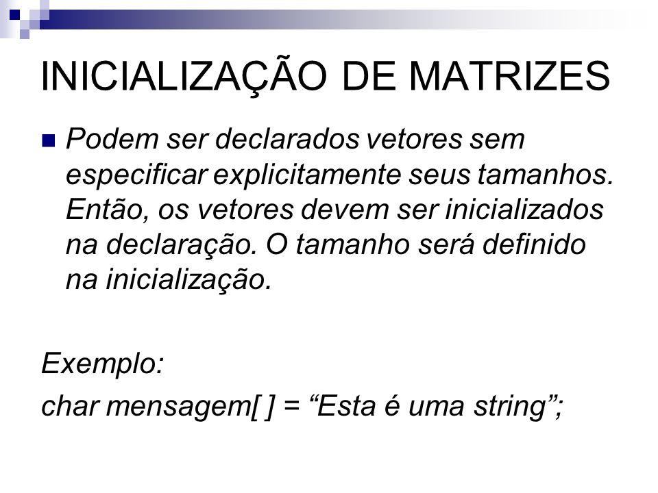 INICIALIZAÇÃO DE MATRIZES Podem ser declarados vetores sem especificar explicitamente seus tamanhos. Então, os vetores devem ser inicializados na decl