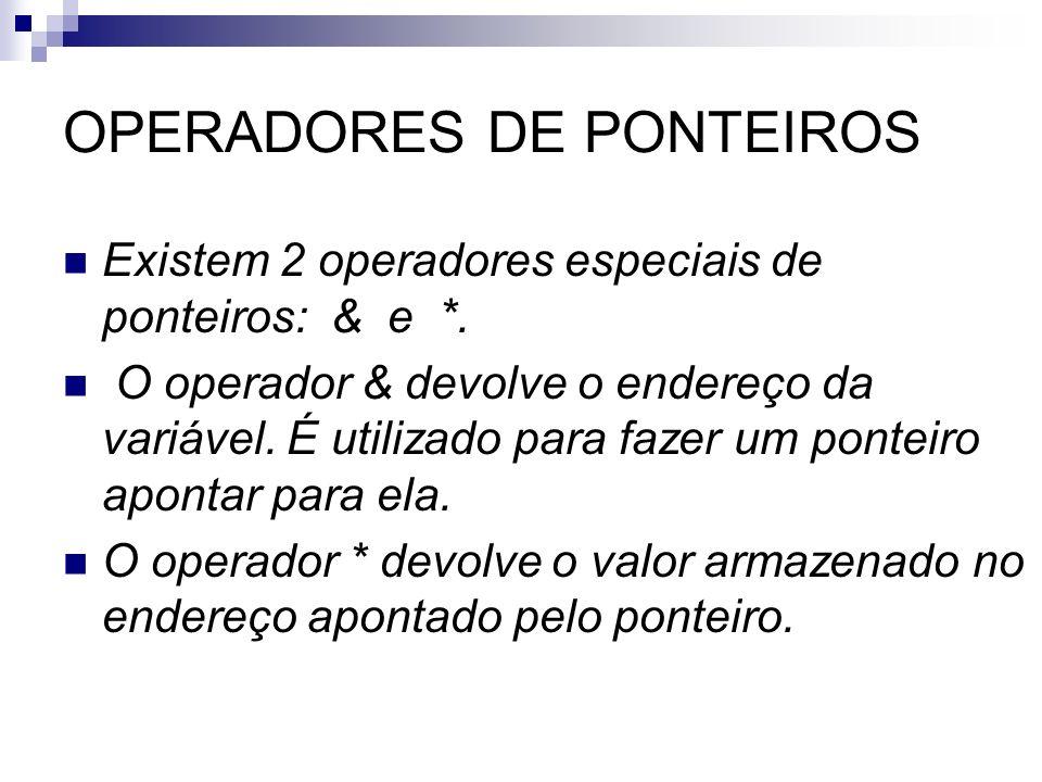 OPERADORES DE PONTEIROS Existem 2 operadores especiais de ponteiros: & e *. O operador & devolve o endereço da variável. É utilizado para fazer um pon