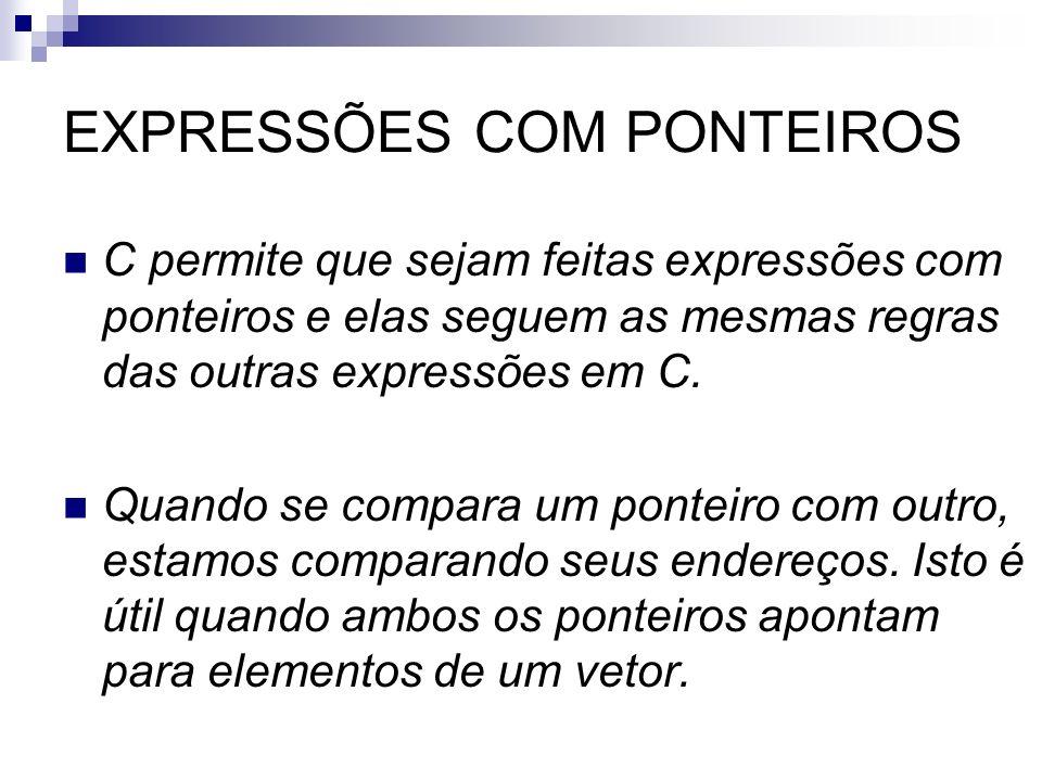 EXPRESSÕES COM PONTEIROS C permite que sejam feitas expressões com ponteiros e elas seguem as mesmas regras das outras expressões em C. Quando se comp