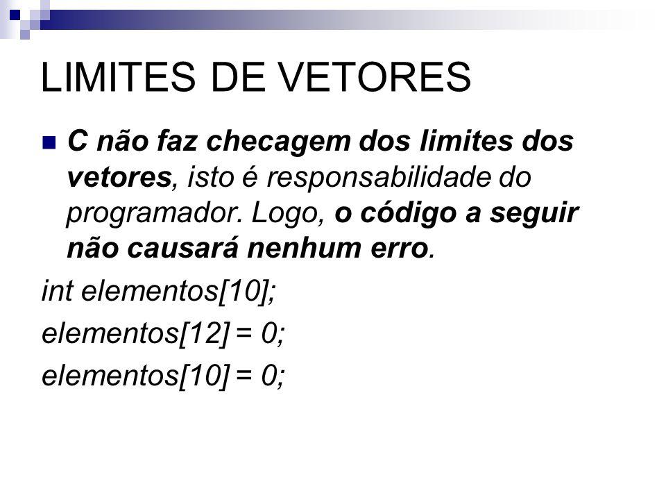 LIMITES DE VETORES C não faz checagem dos limites dos vetores, isto é responsabilidade do programador. Logo, o código a seguir não causará nenhum erro