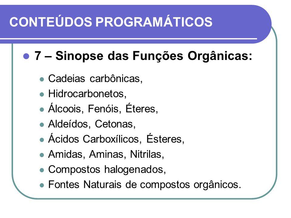CONTEÚDOS PROGRAMÁTICOS 7 – Sinopse das Funções Orgânicas: Cadeias carbônicas, Hidrocarbonetos, Álcoois, Fenóis, Éteres, Aldeídos, Cetonas, Ácidos Car