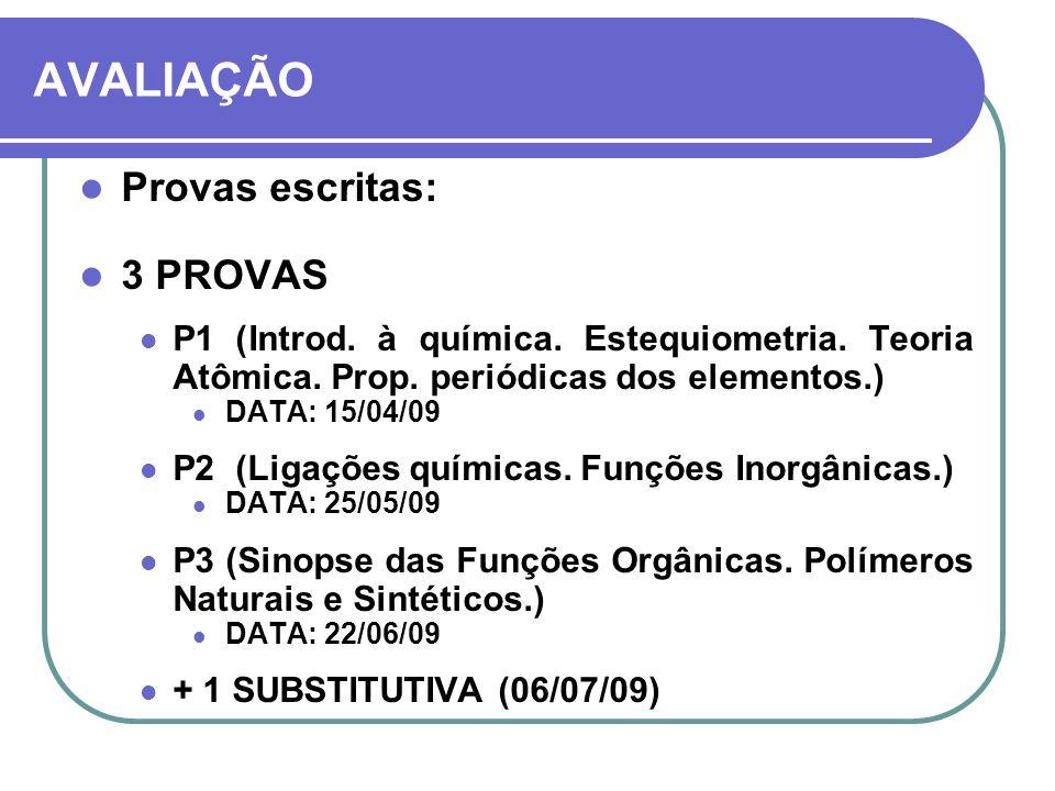 AVALIAÇÃO Provas escritas: 3 PROVAS P1 (Introd. à química. Estequiometria. Teoria Atômica. Prop. periódicas dos elementos.) DATA: 15/04/09 P2 (Ligaçõe
