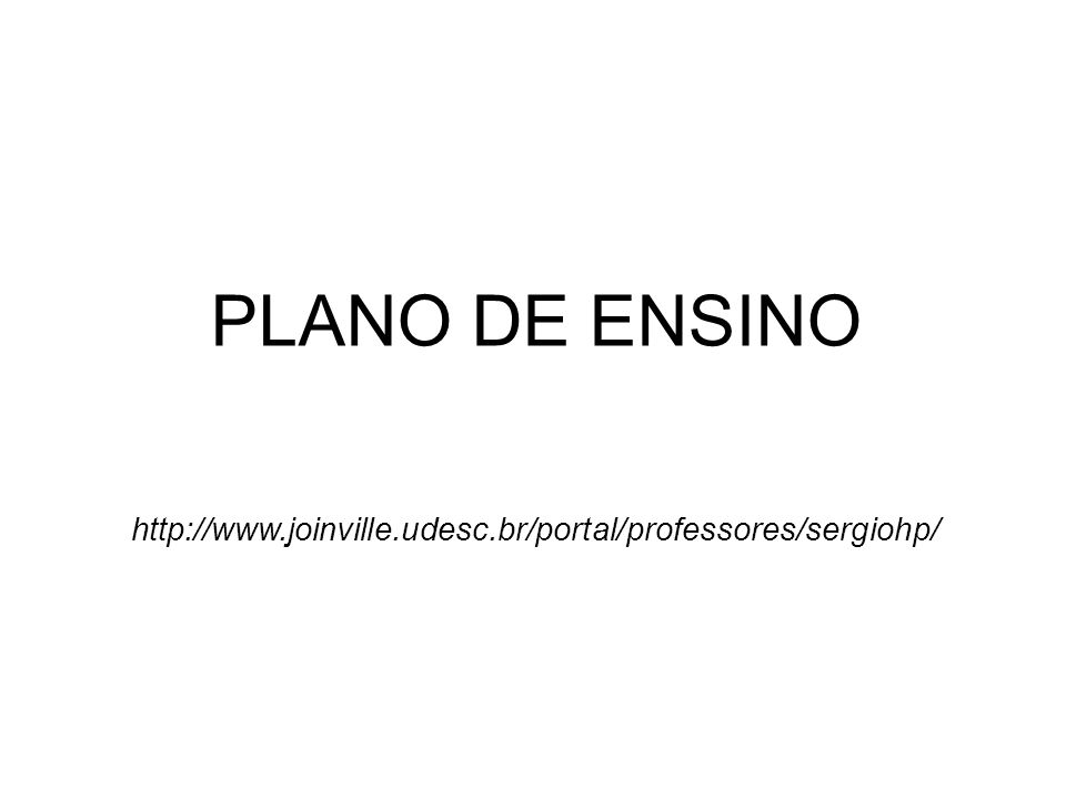 PLANO DE ENSINO http://www.joinville.udesc.br/portal/professores/sergiohp/