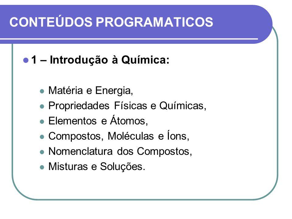 2 – Estequiometria: Mols e Massas Molares, Determinação de Fórmulas Químicas, Equações Químicas, Soluções Aquosas e precipitação, Reações de Ácidos e Bases, Reações Redox, Estequiometria de Reação, Reagentes Limitantes.