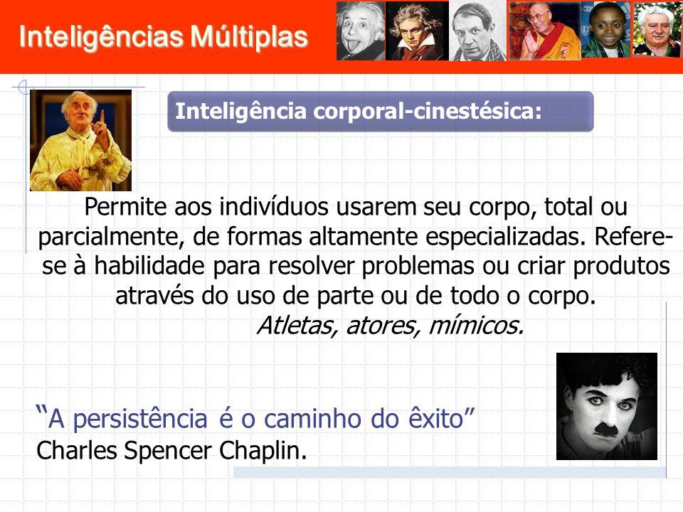 Inteligências Múltiplas Permite aos indivíduos usarem seu corpo, total ou parcialmente, de formas altamente especializadas.