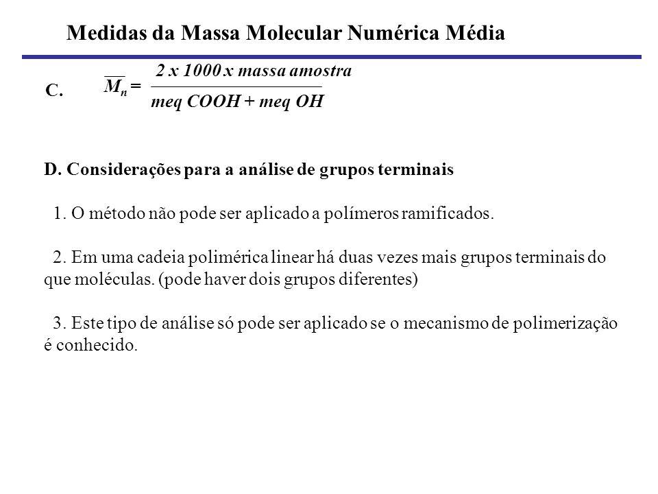 M n = 2 x 1000 x massa amostra meq COOH + meq OH C. D. Considerações para a análise de grupos terminais 1. O método não pode ser aplicado a polímeros