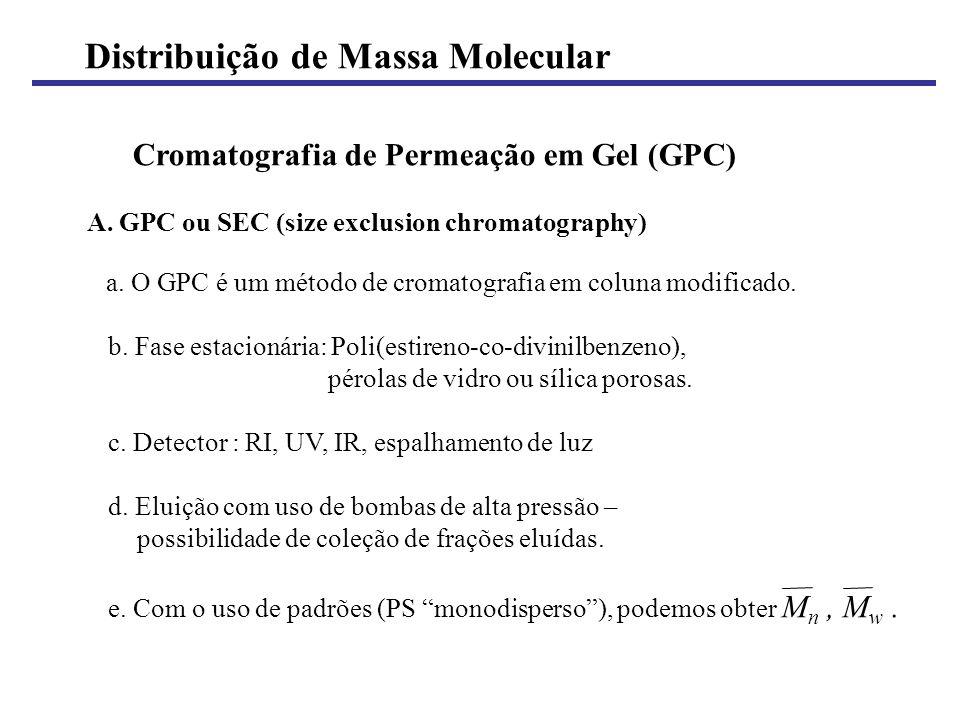 Distribuição de Massa Molecular Cromatografia de Permeação em Gel (GPC) A. GPC ou SEC (size exclusion chromatography) a. O GPC é um método de cromatog