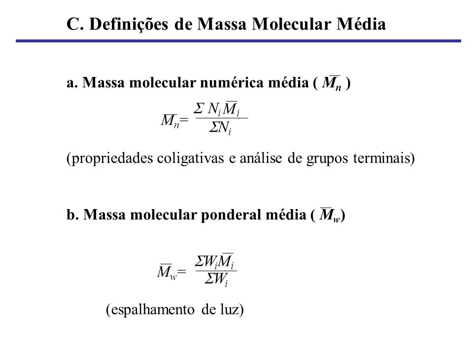 C. Definições de Massa Molecular Média a. Massa molecular numérica média ( M n ) M n = (propriedades coligativas e análise de grupos terminais) b. Mas