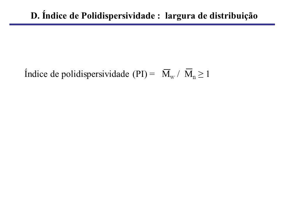Curva universal de calibração para GPC (em THF) Log([η]M) 10 9 10 8 10 7 10 6 10 5 18 20 22 24 26 28 30 Poliestireno (linear) Poliestireno (comb) Poliestireno (star) Copolímero enxertado Poli (metacrilato de metila) Poli (cloreto de vinila) Copolímero estireno-metacrilato de metila (graft) Poli(fenilsiloxano) (ladder) Polibutadieno Volume de eluição, THF