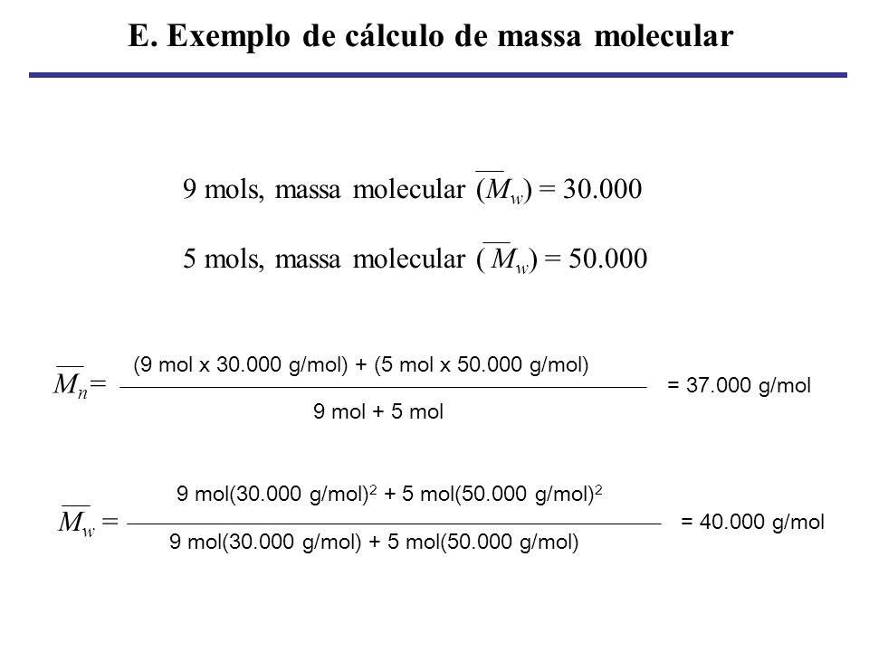 E. Exemplo de cálculo de massa molecular 9 mols, massa molecular (M w ) = 30.000 5 mols, massa molecular ( M w ) = 50.000 Mn=Mn= 9 mol + 5 mol (9 mol