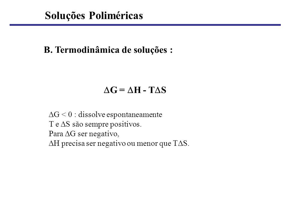 B. Termodinâmica de soluções : G = H - T S ΔG < 0 : dissolve espontaneamente T e ΔS são sempre positivos. Para ΔG ser negativo, ΔH precisa ser negativ