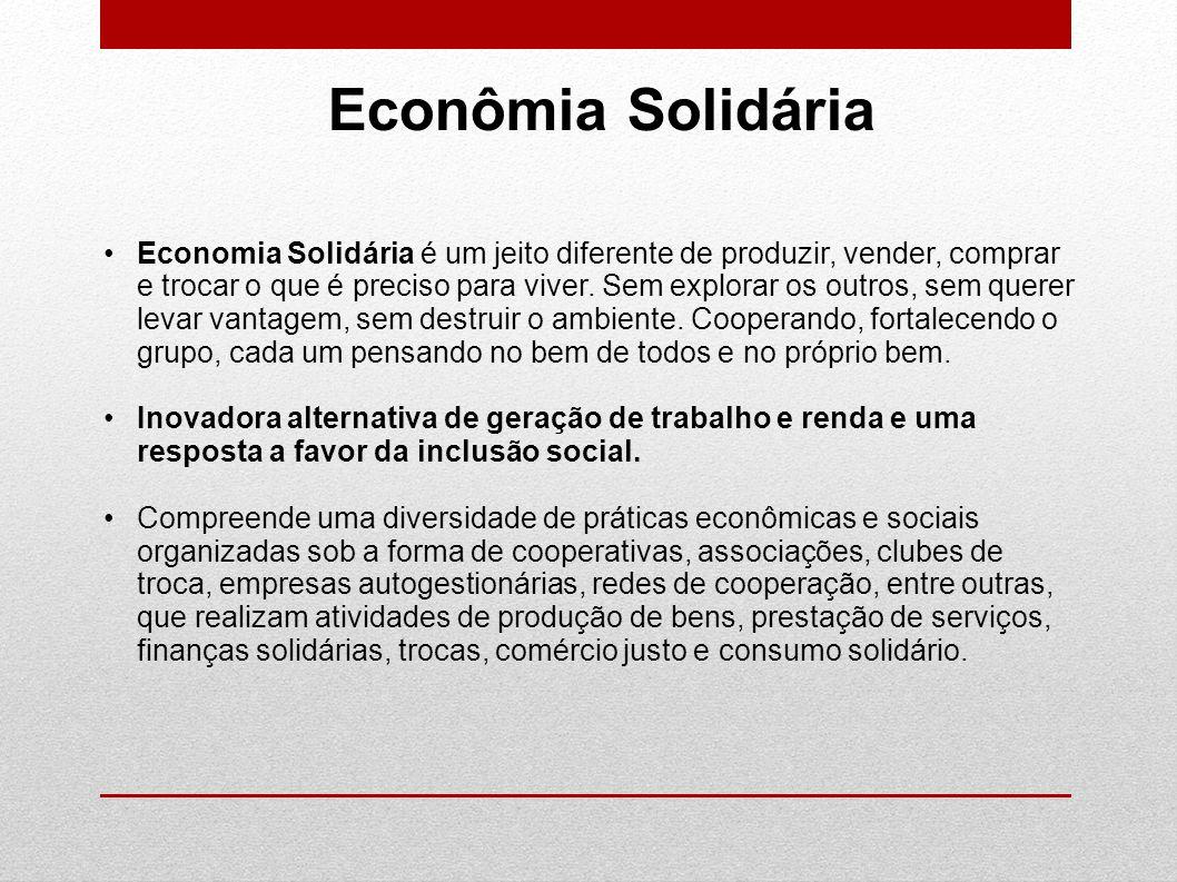 Econômia Solidária Economia Solidária é um jeito diferente de produzir, vender, comprar e trocar o que é preciso para viver. Sem explorar os outros, s