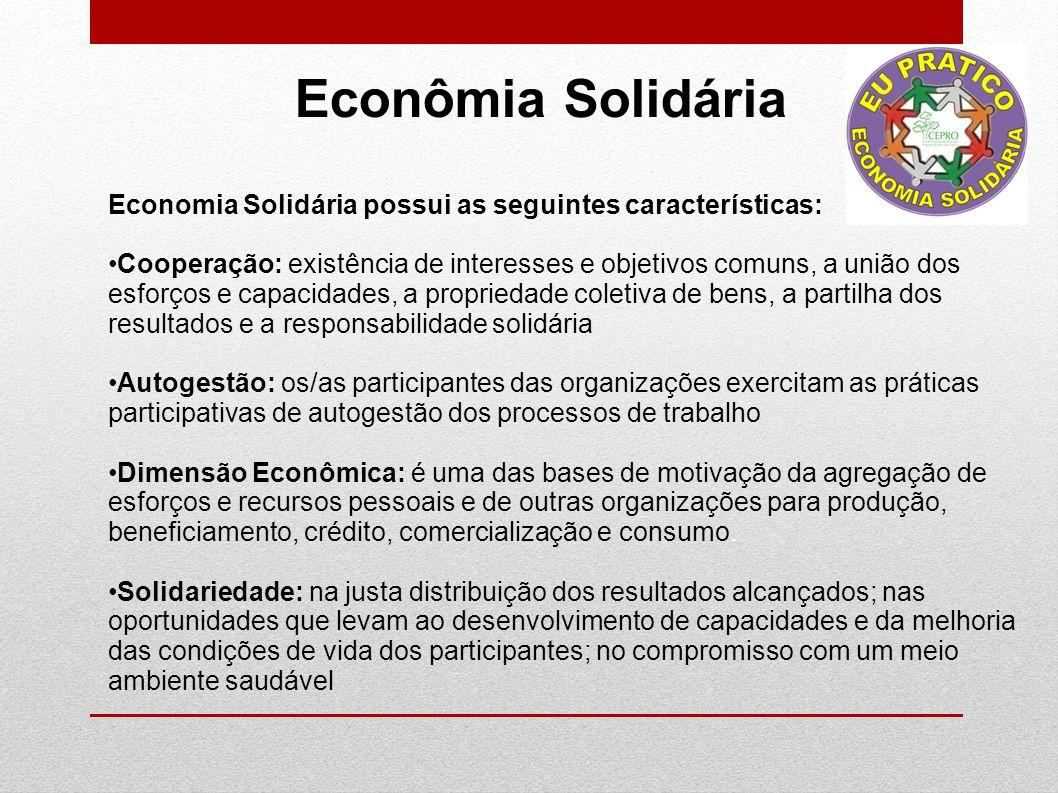 Econômia Solidária Economia Solidária possui as seguintes características: Cooperação: existência de interesses e objetivos comuns, a união dos esforç