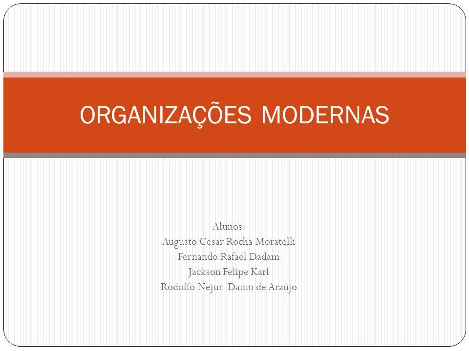 Alunos: Augusto Cesar Rocha Moratelli Fernando Rafael Dadam Jackson Felipe Karl Rodolfo Nejur Damo de Araújo ORGANIZAÇÕES MODERNAS