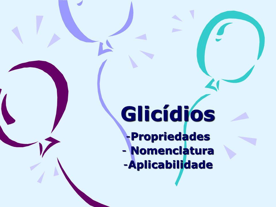 Glicídios -Propriedades - Nomenclatura -Aplicabilidade