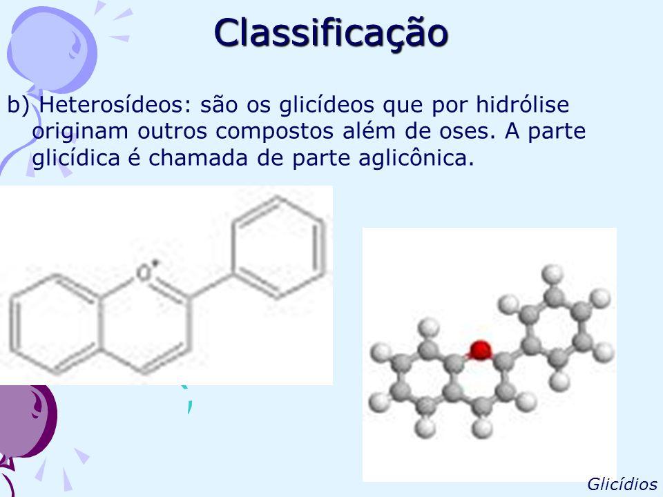 Classificação b) Heterosídeos: são os glicídeos que por hidrólise originam outros compostos além de oses. A parte glicídica é chamada de parte aglicôn