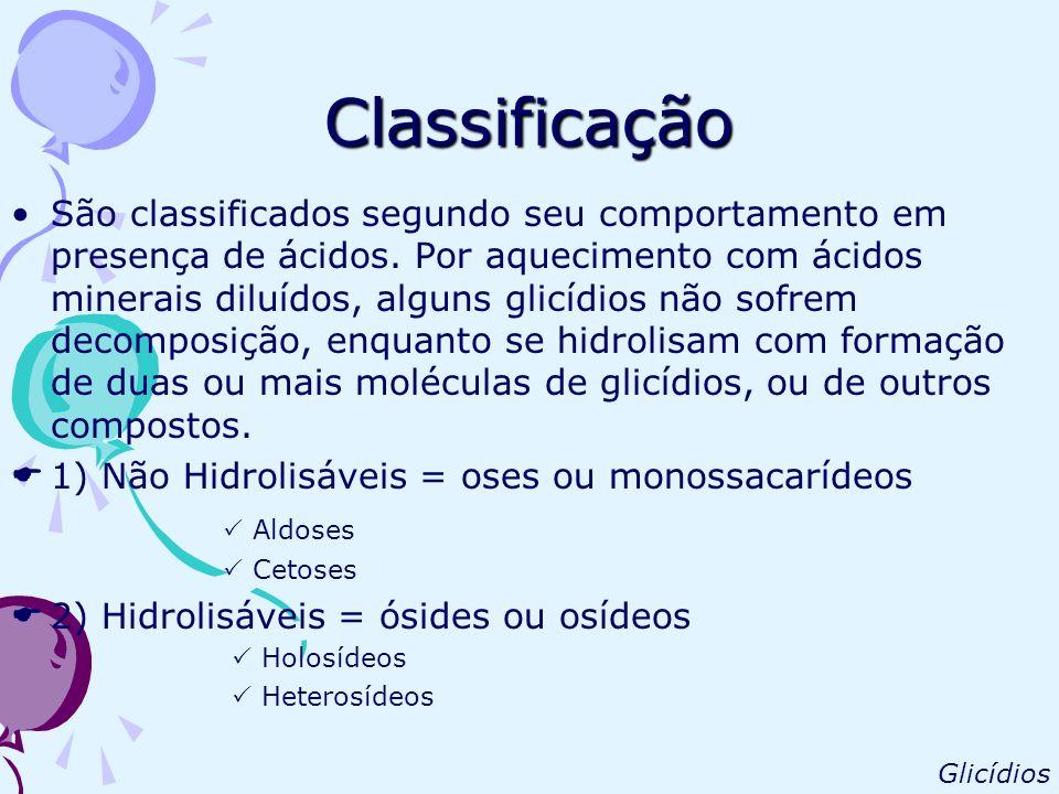 Classificação 1)Não Hidrolisáveis = oses ou monossacarídeos São os glicídios não hidrolisáveis**, com função polihidroxilada, aldeídica ou cetônica.