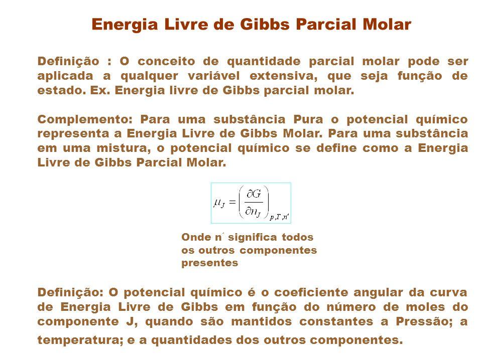Misturas de dois componentes A e B Energia Livre de Gibbs Parcial Molar - cont Se não há variação de massa Se P e T são constantes com variação de massa (n J ) Geral – Equação fundamental geral da Termodinâmica