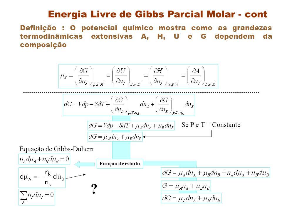 Generalizações Se você tem vários produtos e reagentes (todos gases ideais), a Lei de Dalton diz que P i V = v i RT em que v i é o número de mols do componente i (o fator estequiométrico da equação) Para cada componente, a diferença de energia de Gibbs G i -G i ° = RT ln(P i ) A temperatura constante, R G - R G° = RT v i ln(P i ) e no equilíbrio R G =0 Relembre R G i ° = R G i ° (produtos) - R G i ° (reagentes) = RT( v i ln(P i (prod) - v i ln(P i (reagentes) ) » Assim - R G° = RT v i ln(P i ) equilíbrio ou - R G° /RT = v i ln(P i ) equilíbrio R G° é uma constante a T=constante e exp(- R G° /RT ) = K Sendo v i ln(P i ) = ln( P i vi ) equilíbrio Então K = P i vi – v i é positivo para produtos e negativo para reagentes Em termos de ativitidades (a A = p A /p* A ), K =( a i vi ) equilíbrio