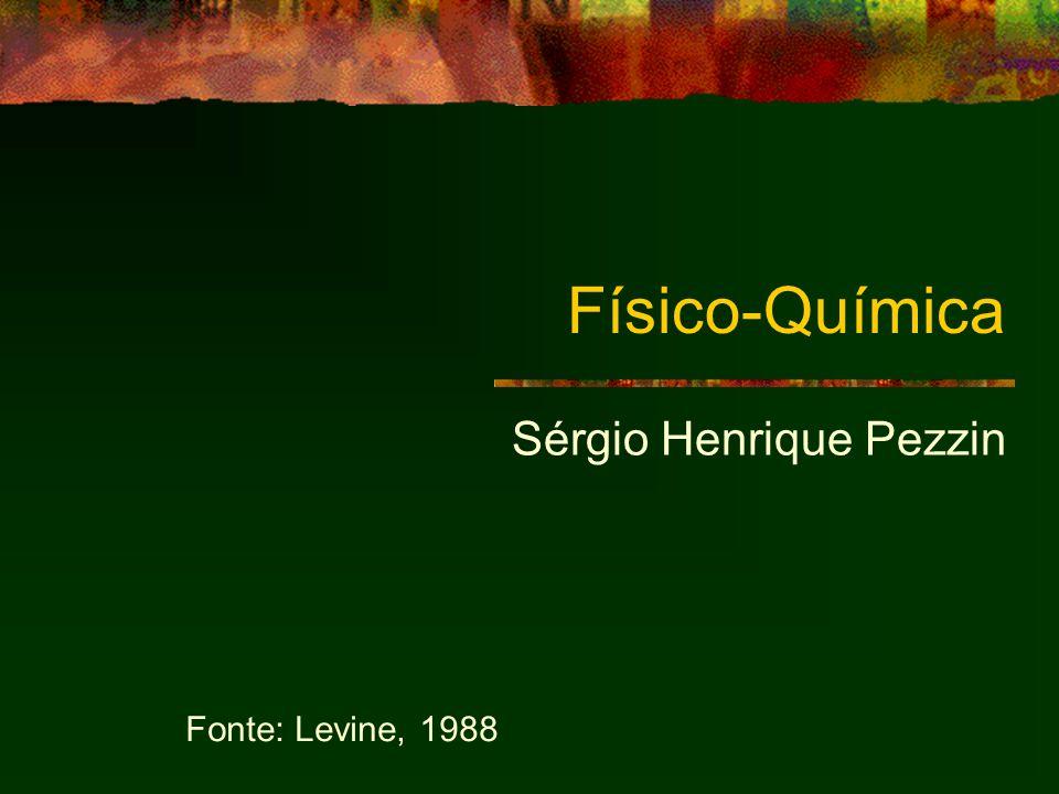 Físico-Química Sérgio Henrique Pezzin Fonte: Levine, 1988