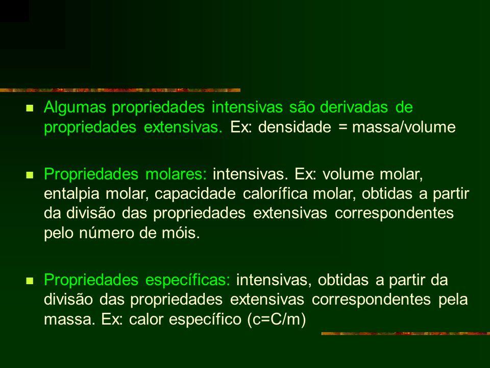 Algumas propriedades intensivas são derivadas de propriedades extensivas. Ex: densidade = massa/volume Propriedades molares: intensivas. Ex: volume mo