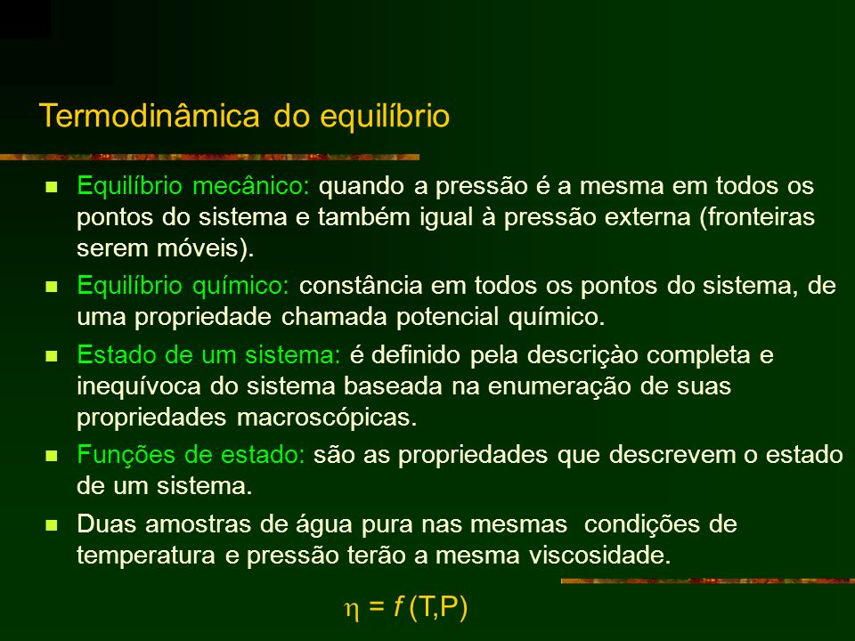 Termodinâmica do equilíbrio Equilíbrio mecânico: quando a pressão é a mesma em todos os pontos do sistema e também igual à pressão externa (fronteiras