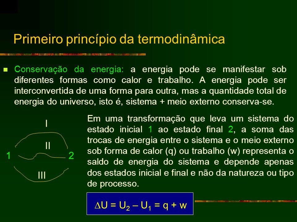 Primeiro princípio da termodinâmica Conservação da energia: a energia pode se manifestar sob diferentes formas como calor e trabalho. A energia pode s