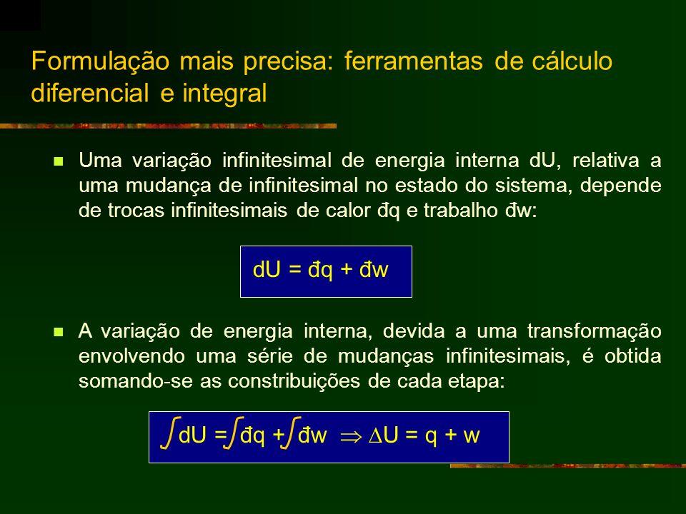 Formulação mais precisa: ferramentas de cálculo diferencial e integral Uma variação infinitesimal de energia interna dU, relativa a uma mudança de inf