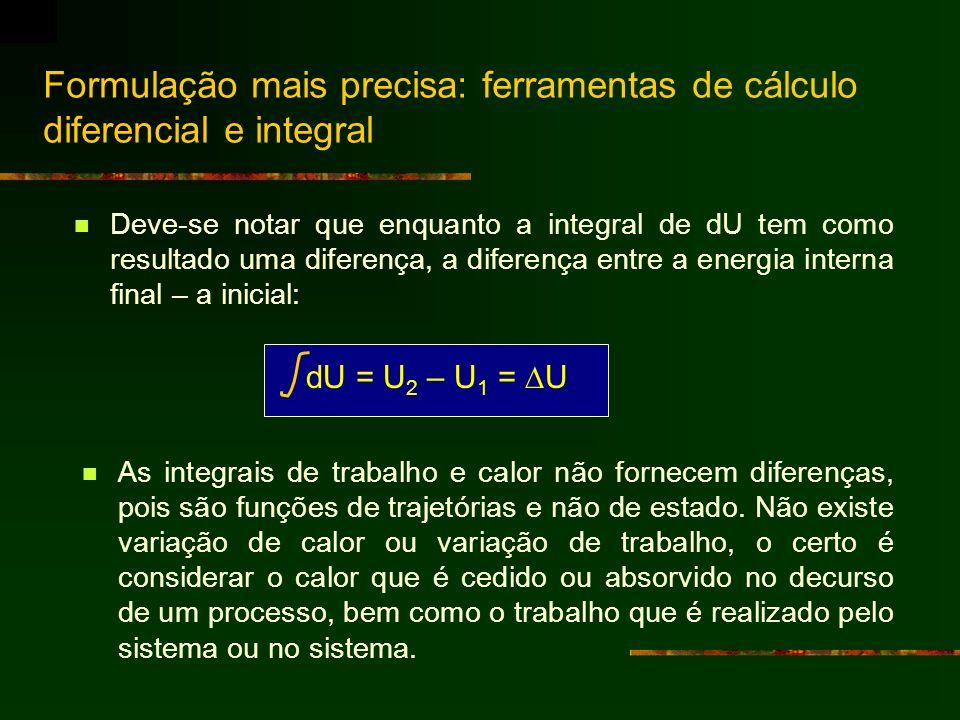Formulação mais precisa: ferramentas de cálculo diferencial e integral Deve-se notar que enquanto a integral de dU tem como resultado uma diferença, a